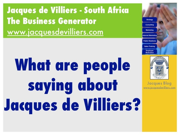 Jacques de Villiers - South Africa The Business Generator www.jacquesdevilliers.com      What are people    saying about  ...