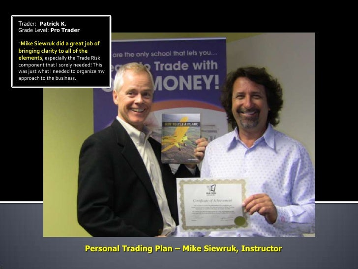 "Trader: Patrick K.Grade Level: Pro Trader""Mike Siewruk did a great job ofbringing clarity to all of theelements, especiall..."