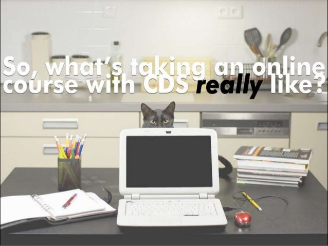 So, What's Taking an Online Course with CDS REALLY Like?