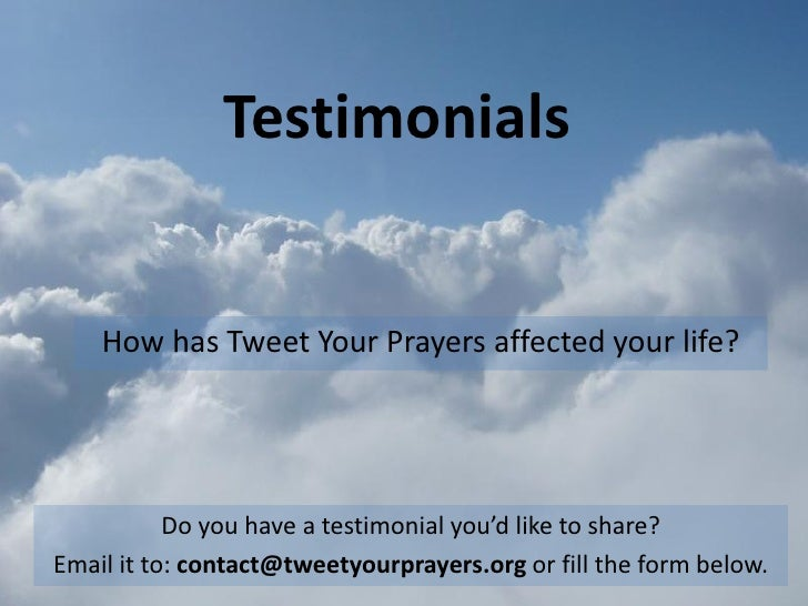 Testimonials       How has Tweet Your Prayers affected your life?                Do you have a testimonial you'd like to s...