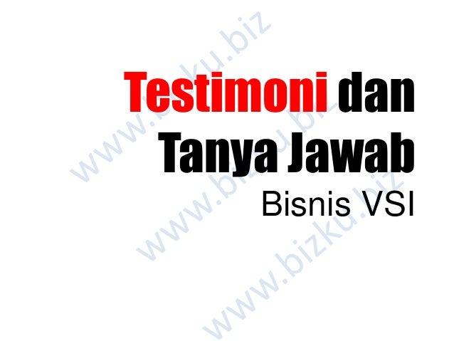 Testimoni dan tanya jawab bisnis VSI