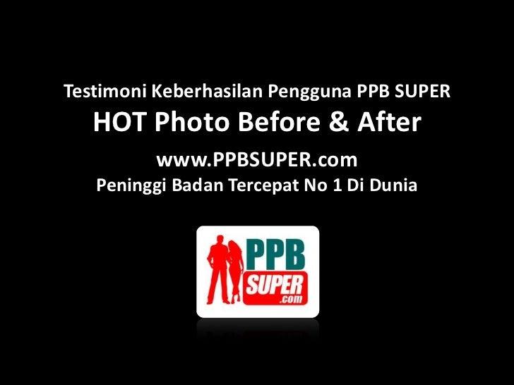 Testimoni Keberhasilan Pengguna PPB SUPER - HOT Photo Before & After