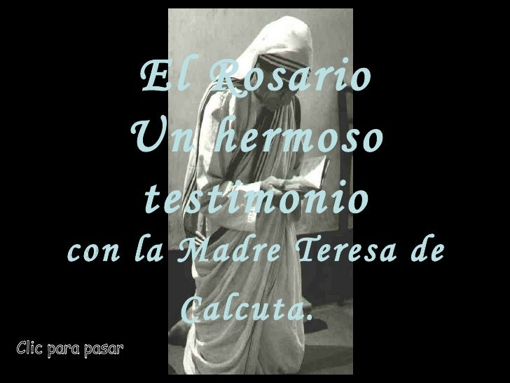Clic para pasar El Rosario Un hermoso testimonio con la Madre Teresa de Calcuta.