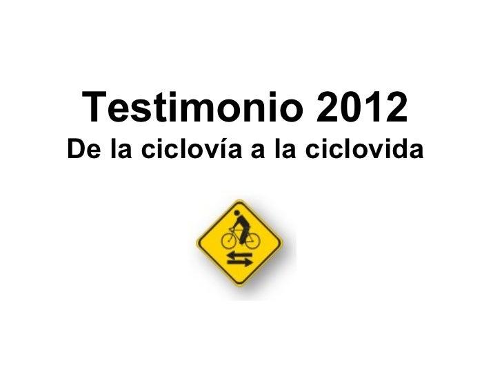 Testimonio 2012De la ciclovía a la ciclovida