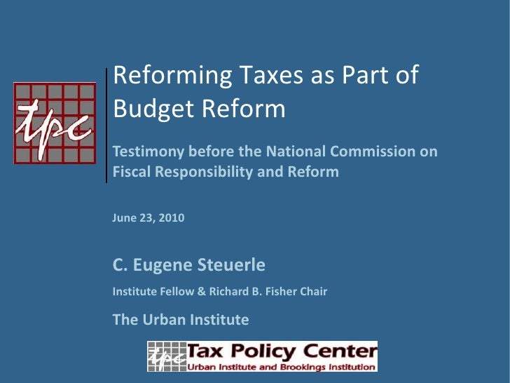 Reforming Taxes as Part of  Budget Reform<br />Testimony before the National Commission on Fiscal Responsibility and Refor...