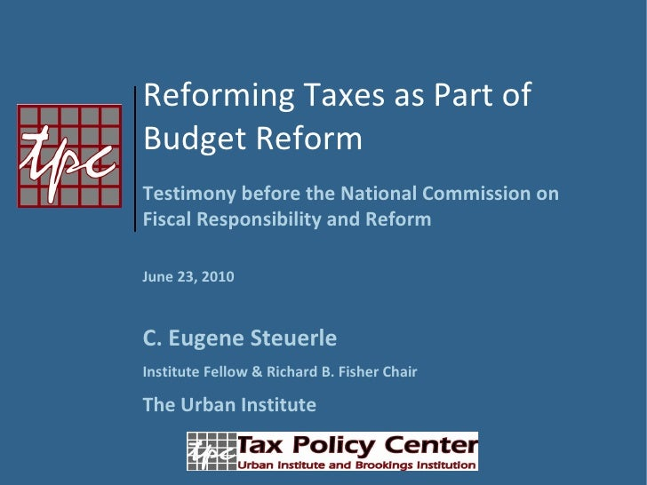 Reforming Taxes as Part of  Budget Reform Testimony before the National Commission on Fiscal Responsibility and Reform  Ju...