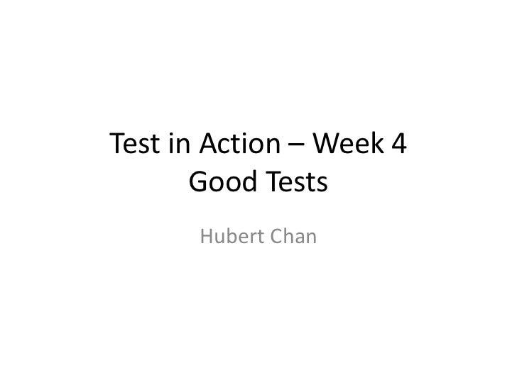 Test in Action – Week 4       Good Tests      Hubert Chan