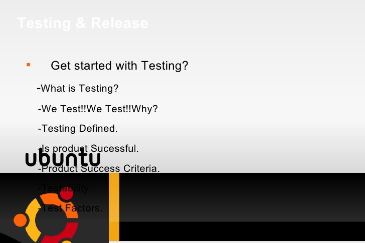 Testing & Release <ul><li>Get started with Testing? </li></ul><ul><li>- What is   Testing? </li></ul><ul><li>-We Test!!We ...