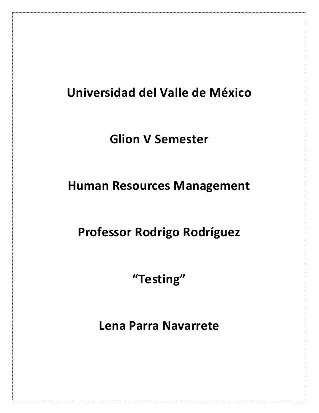 """Universidad del Valle de México Glion V Semester Human Resources Management Professor Rodrigo Rodríguez """"Testing"""" Lena Par..."""