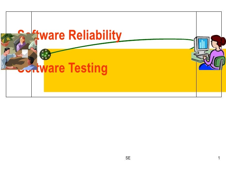 Software Reliability &  Software Testing  SE
