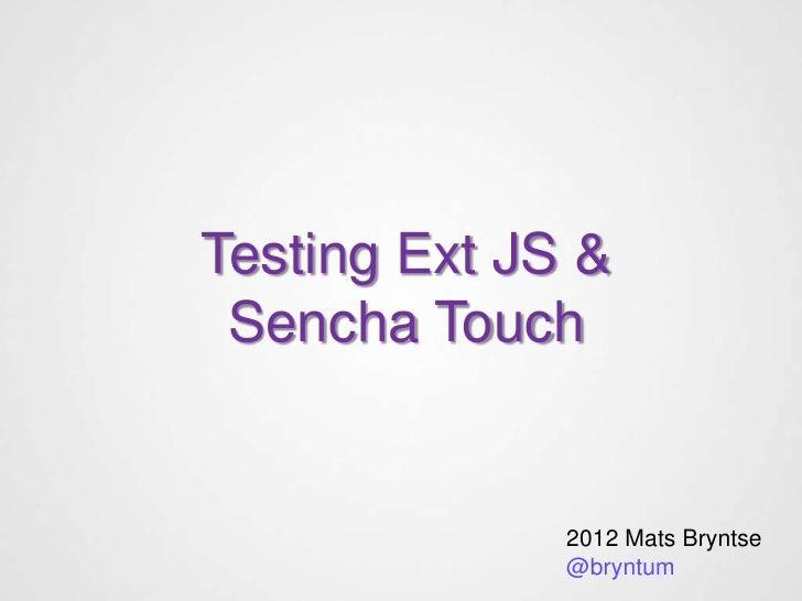 Testing Ext JS & Sencha Touch              2012 Mats Bryntse              @bryntum