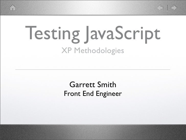 Testing JavaScript XP Methodologies Garrett Smith Front End Engineer