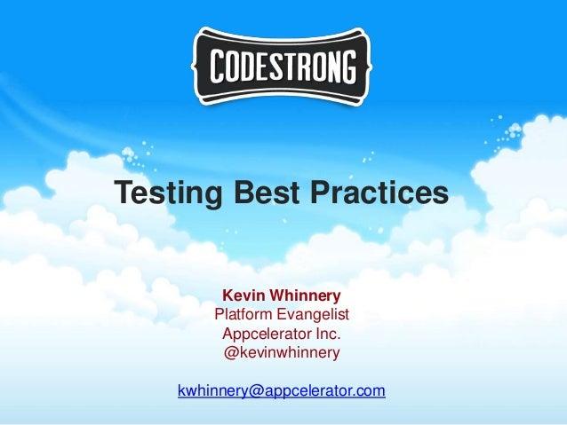 Testing Best Practices         Kevin Whinnery        Platform Evangelist         Appcelerator Inc.         @kevinwhinnery ...