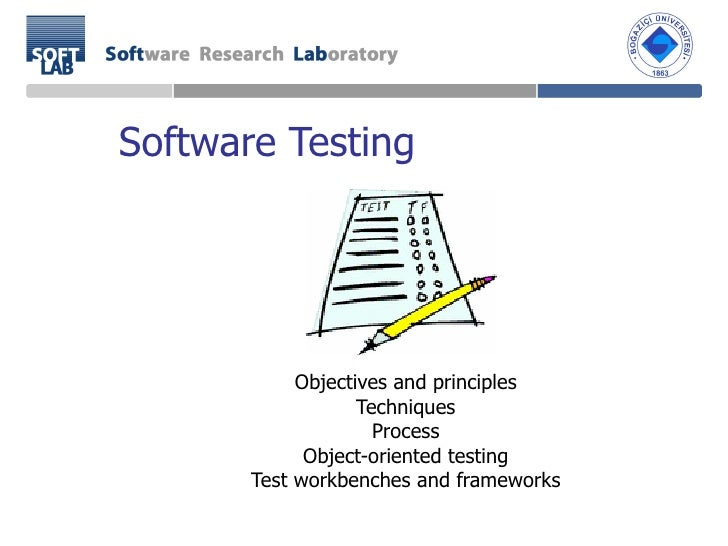 Software Testing Objectives and principles Techniques Process Object-oriented testing Test workbenches and frameworks