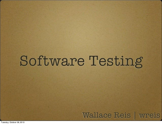 Software Testing Wallace Reis | wreis Tuesday, October 08, 2013