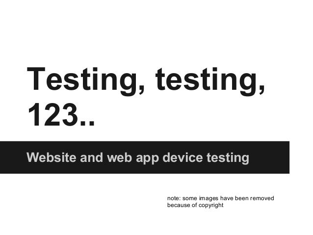 Testing, testing, 123.. Website and web app device testing note: some images have been removed because of copyright