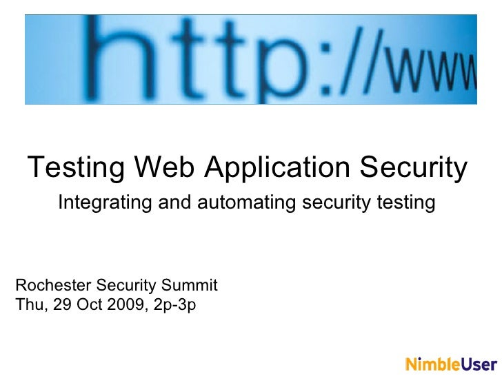 Testing Web Application Security      Integrating and automating security testing    Rochester Security Summit Thu, 29 Oct...