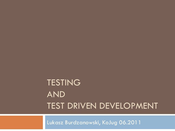 TESTINGANDTEST DRIVEN DEVELOPMENTLukasz Burdzanowski, KoJug 06.2011