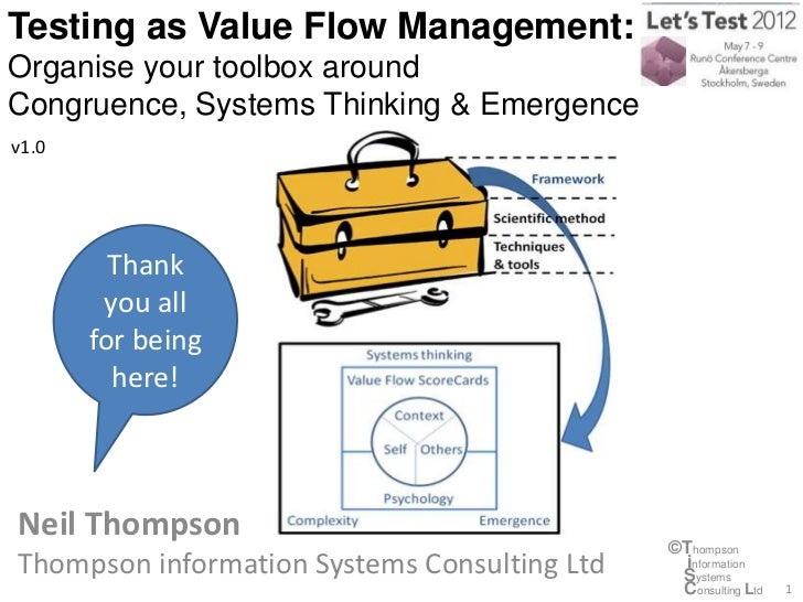 Testing as Value Flow Management:Organise your toolbox aroundCongruence, Systems Thinking & Emergencev1.0         Thank   ...