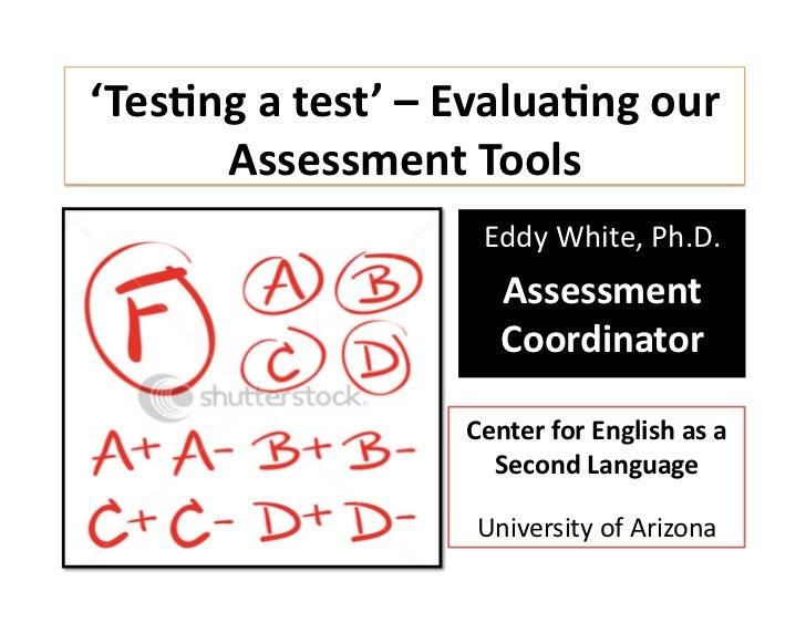 'Tes%ngatest'–Evalua%ngour      AssessmentTools                   EddyWhite,Ph.D.                     Assessmen...