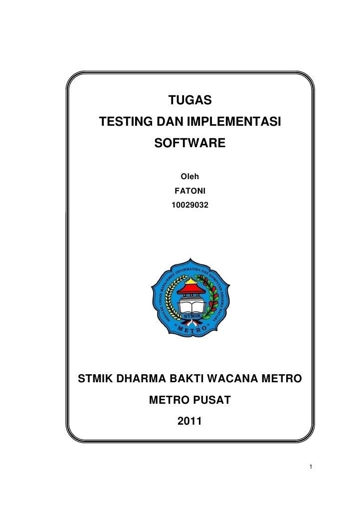 TUGAS  TESTING DAN IMPLEMENTASI          SOFTWARE              Oleh             FATONI            10029032STMIK DHARMA BAK...