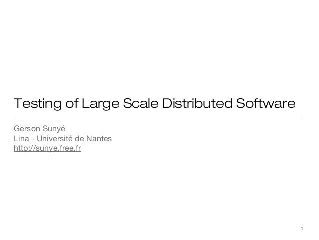 Testing of Large Scale Distributed Software Gerson Sunyé Lina - Université de Nantes http://sunye.free.fr  1
