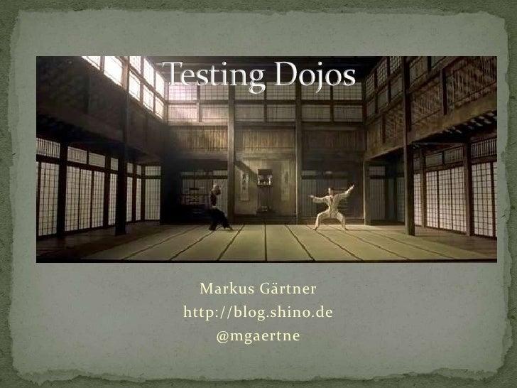 TestingDojos<br />Markus Gärtner<br />http://blog.shino.de<br />@mgaertne<br />