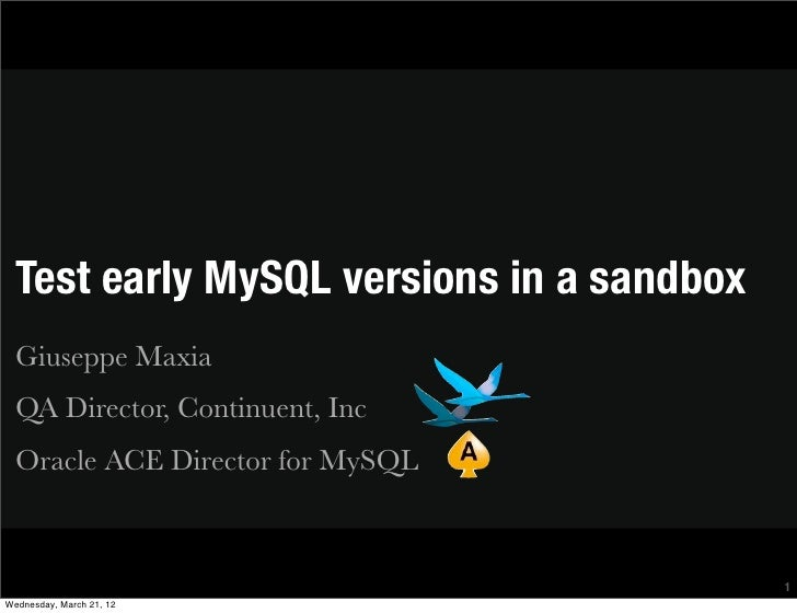Test early MySQL versions in a sandbox  Giuseppe Maxia  QA Director, Continuent, Inc  Oracle ACE Director for MySQL       ...