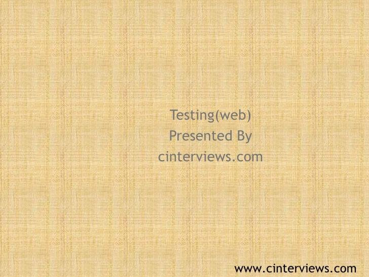 Testing(web) Presented By cinterviews.com www.cinterviews.com