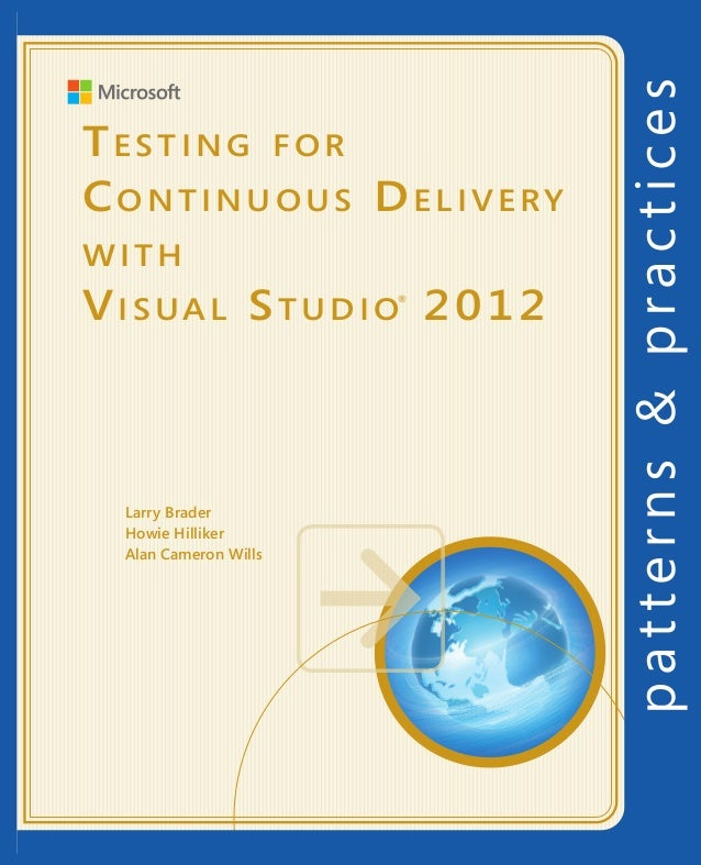 Testing for Continuous Deliverywith Visual Studio 2012TestingforContinuousDeliverywithVisualStudio2012For more information...