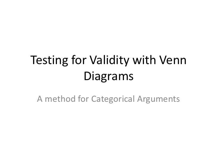 Testing for Validity with Venn          Diagrams A method for Categorical Arguments