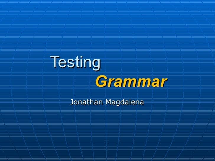 Testing    Grammar Jonathan Magdalena