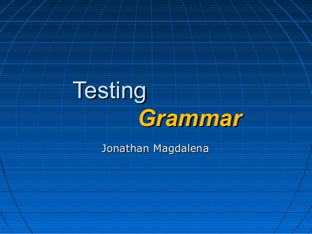 TestingTesting GrammarGrammar Jonathan MagdalenaJonathan Magdalena