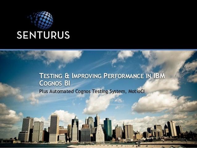 Testing & Improving Performance in IBM Cognos BI, Plus Automated Cogn ...: www.slideshare.net/senturus/testing-improving-performance-in-ibm...