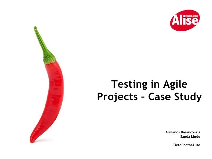 Testing in Agile Projects – Case Study<br />Armands Baranovskis<br />Sanda Linde<br />TietoEnatorAlise<br />