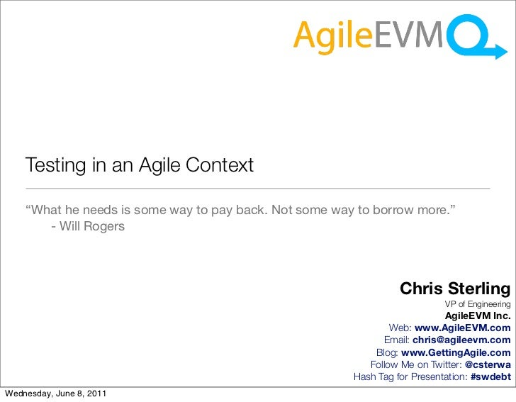"Testing in an Agile Context    ""What he needs is some way to pay back. Not some way to borrow more.""       - Will Rogers  ..."