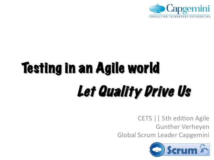 Testing in an Agile world          Let Quality Drive Us	                              CETS	  ||	  5th	  edi-on	  Agile	   ...