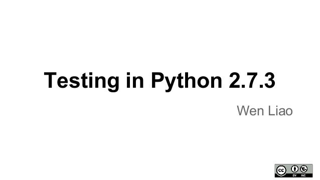 Testing in Python 2.7.3 Wen Liao