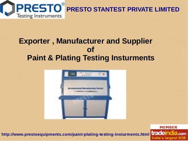 PRESTO STANTEST PRIVATE LIMITED http://www.prestoequipments.com/paint-plating-testing-insturments.html Exporter , Manufact...