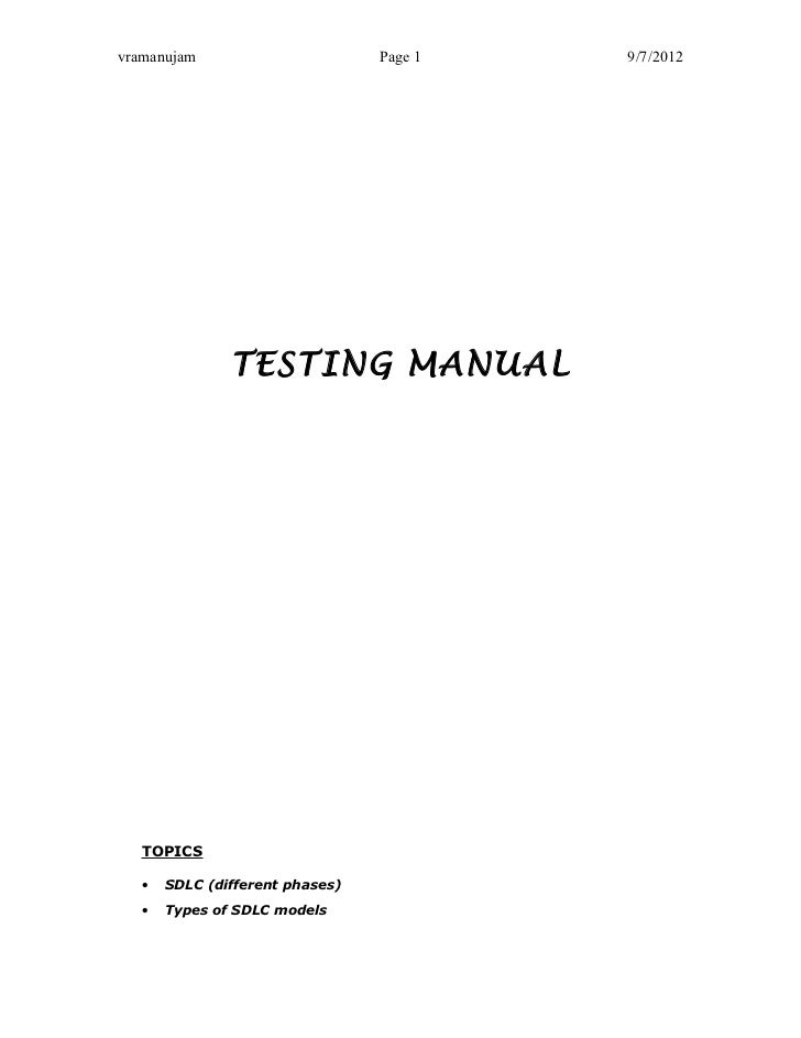 vramanujam                       Page 1   9/7/2012               TESTING MANUAL   TOPICS   •   SDLC (different phases)   •...