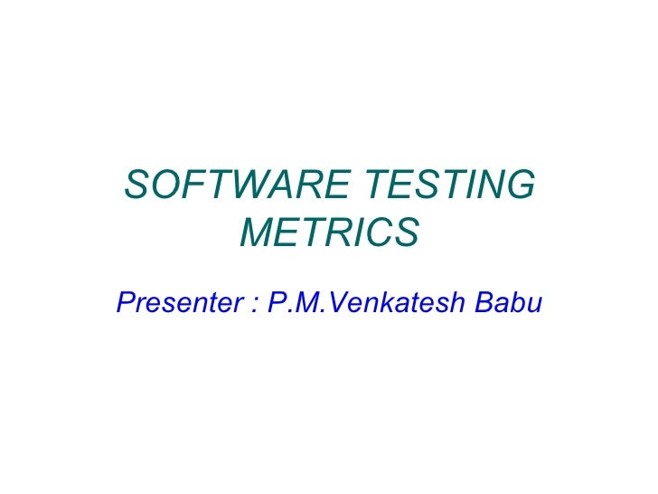 SOFTWARE TESTING METRICS Presenter : P.M.Venkatesh Babu