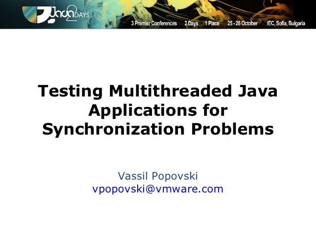 Testing Multithreaded Java           Applications for     Synchronization Problems                 Vassil Popovski        ...