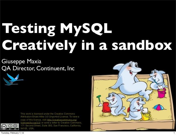 Testing MySQLCreatively in a sandboxGiuseppe MaxiaQA Director, Continuent, Inc                   This work is licensed und...