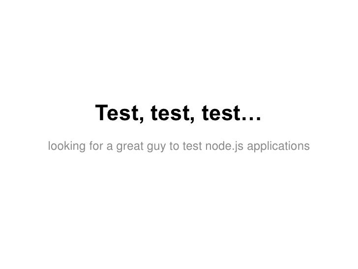 Test, test, test…looking for a great guy to test node.js applications
