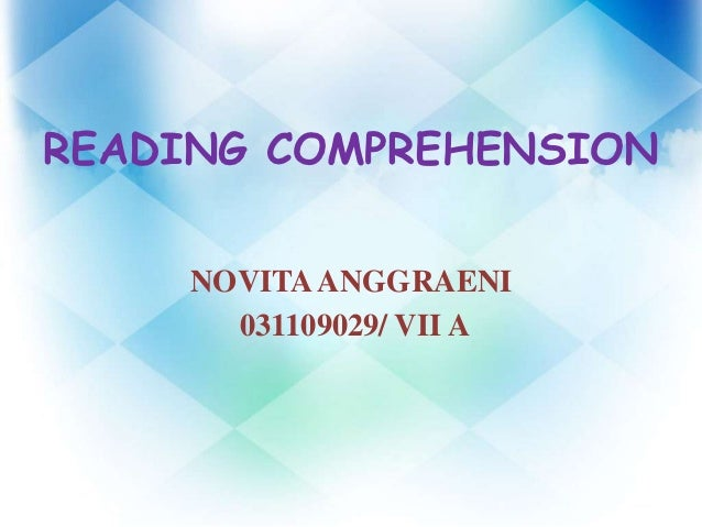 READING COMPREHENSION     NOVITA ANGGRAENI       031109029/ VII A