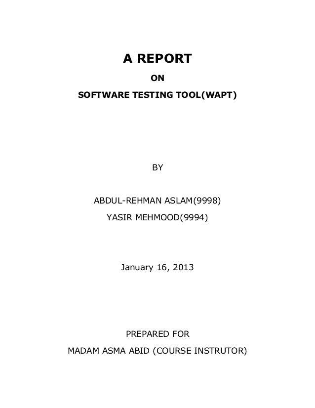 A REPORT                ON SOFTWARE TESTING TOOL(WAPT)                BY    ABDUL-REHMAN ASLAM(9998)       YASIR MEHMOOD(9...