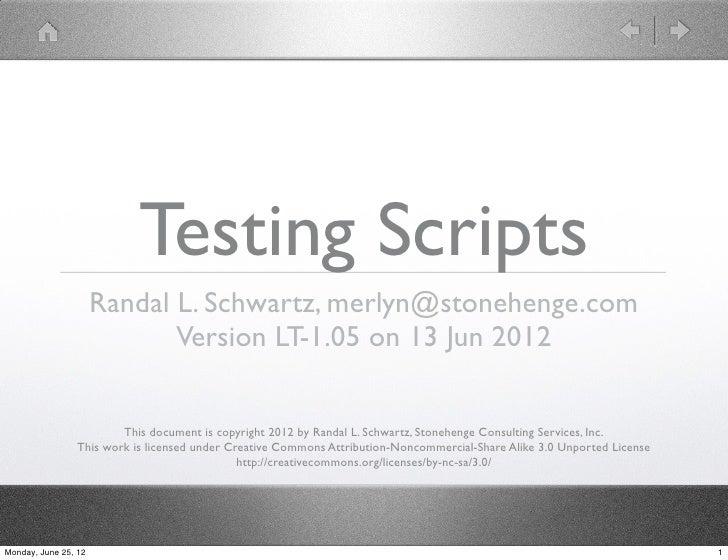 Testing Scripts                      Randal L. Schwartz, merlyn@stonehenge.com                             Version LT-1.05...
