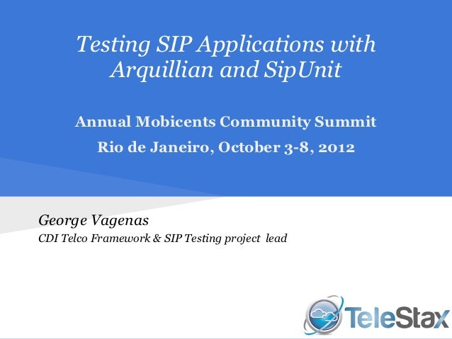 Testing SIP Applications with         Arquillian and SipUnit      Annual Mobicents Community Summit          Rio de Janeir...