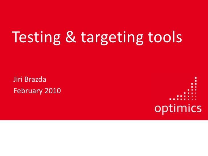 Testing & targeting tools<br />JiriBrazda<br />February 2010<br />