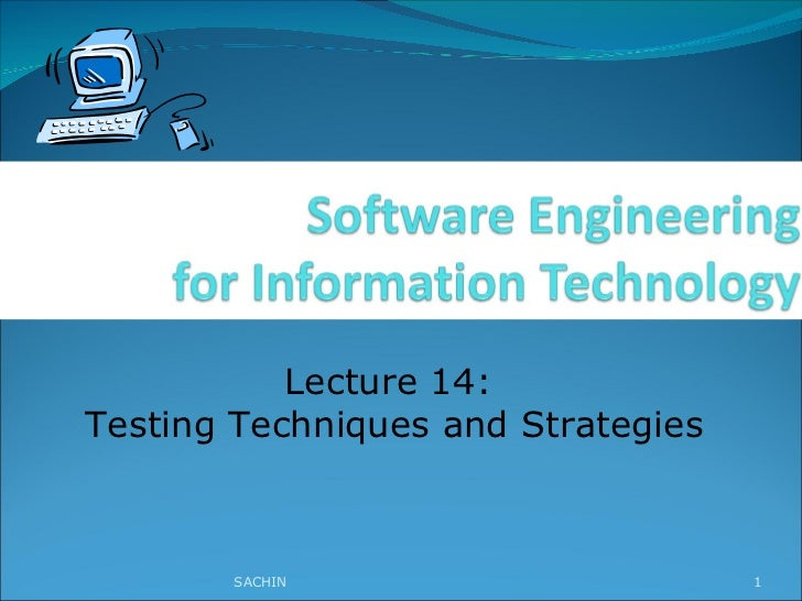 Lecture 14:  Testing Techniques and Strategies SACHIN